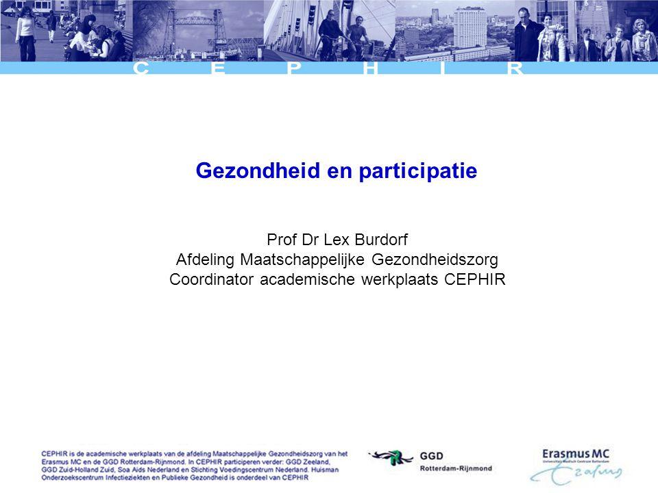 Gezondheid en participatie Prof Dr Lex Burdorf Afdeling Maatschappelijke Gezondheidszorg Coordinator academische werkplaats CEPHIR