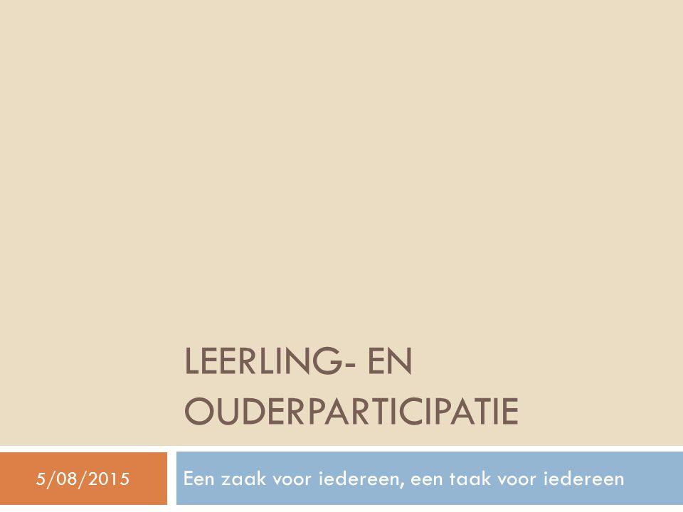 LEERLING- EN OUDERPARTICIPATIE Een zaak voor iedereen, een taak voor iedereen 5/08/2015
