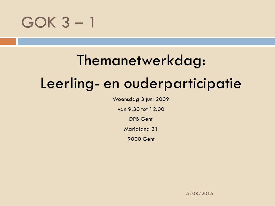 GOK 3 – 1 5/08/2015 Themanetwerkdag: Leerling- en ouderparticipatie Woensdag 3 juni 2009 van 9.30 tot 12.00 DPB Gent Marialand 31 9000 Gent