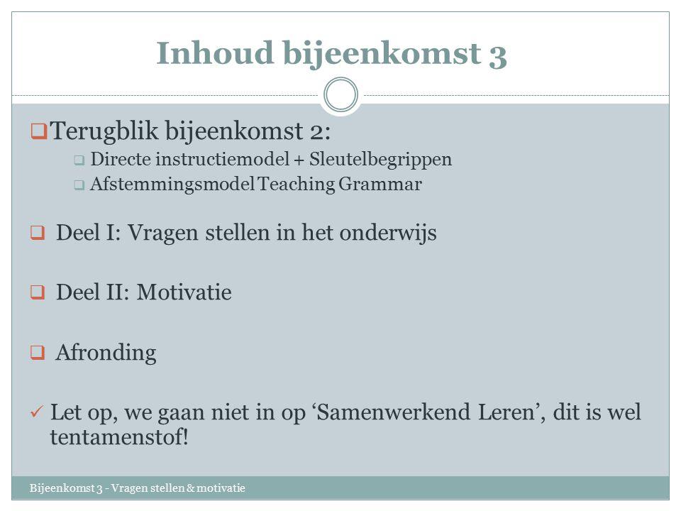 Inhoud bijeenkomst 3 Bijeenkomst 3 - Vragen stellen & motivatie  Terugblik bijeenkomst 2:  Directe instructiemodel + Sleutelbegrippen  Afstemmingsm