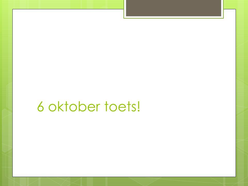 6 oktober toets!