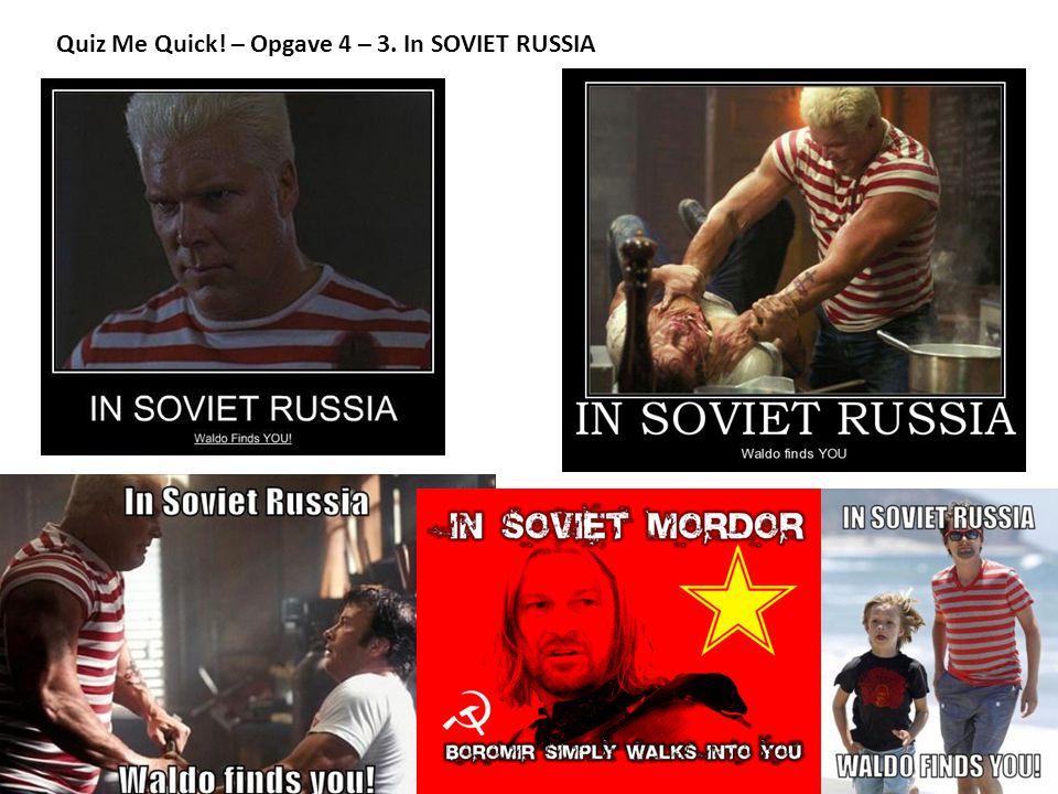 Quiz Me Quick! – Opgave 4 – 3. In SOVIET RUSSIA