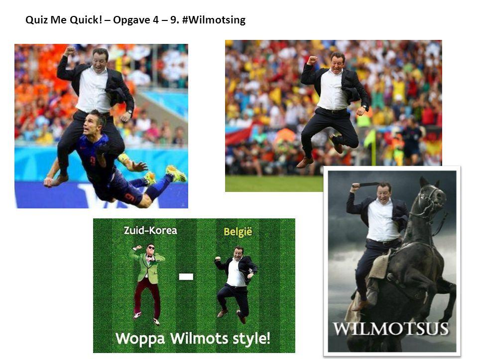 Quiz Me Quick! – Opgave 4 – 9. #Wilmotsing