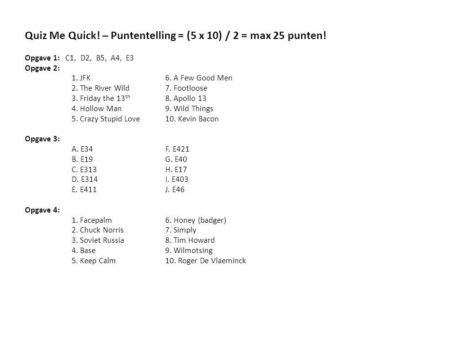 Quiz Me Quick. – Puntentelling = (5 x 10) / 2 = max 25 punten.