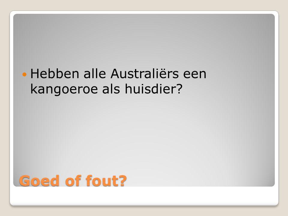 Goed of fout? Hebben alle Australiërs een kangoeroe als huisdier?