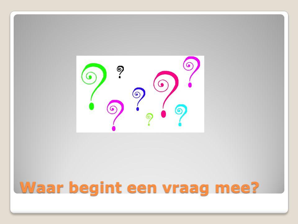 Waar begint een vraag mee?
