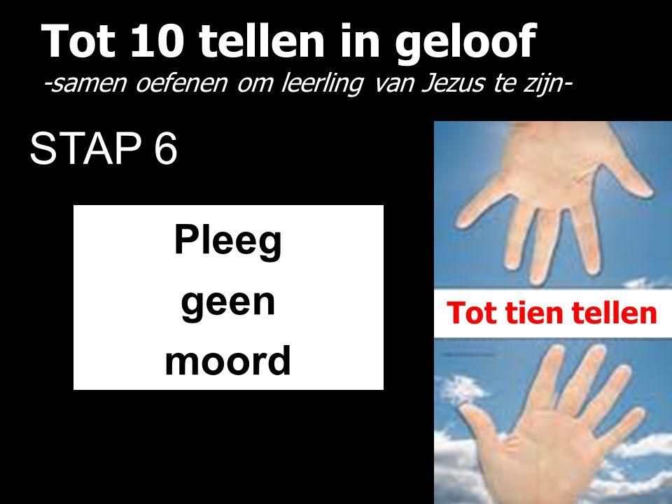 Tot 10 tellen in geloof -samen oefenen om leerling van Jezus te zijn- STAP 6 Pleeg geen moord Tot tien tellen