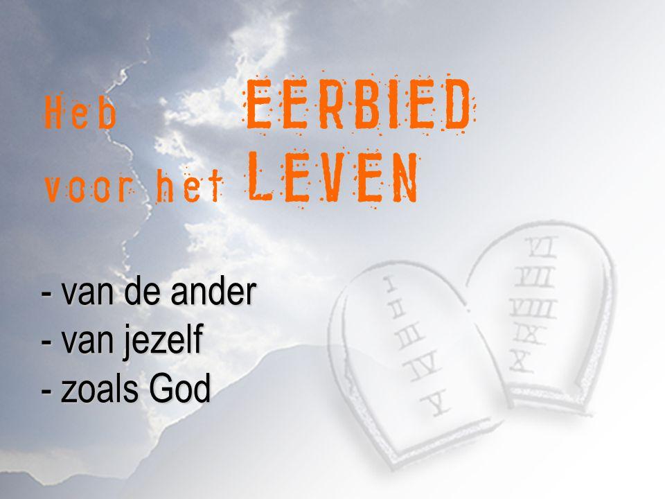 - van de ander - van jezelf - zoals God Heb EERBIED voor het LEVEN - van de ander - van jezelf - zoals God