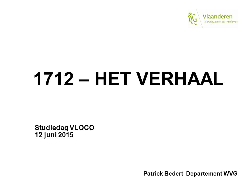 1712 – HET VERHAAL Studiedag VLOCO 12 juni 2015 Patrick Bedert Departement WVG