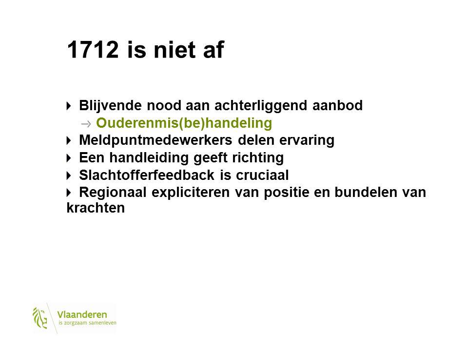 1712 is niet af Blijvende nood aan achterliggend aanbod Ouderenmis(be)handeling Meldpuntmedewerkers delen ervaring Een handleiding geeft richting Slac