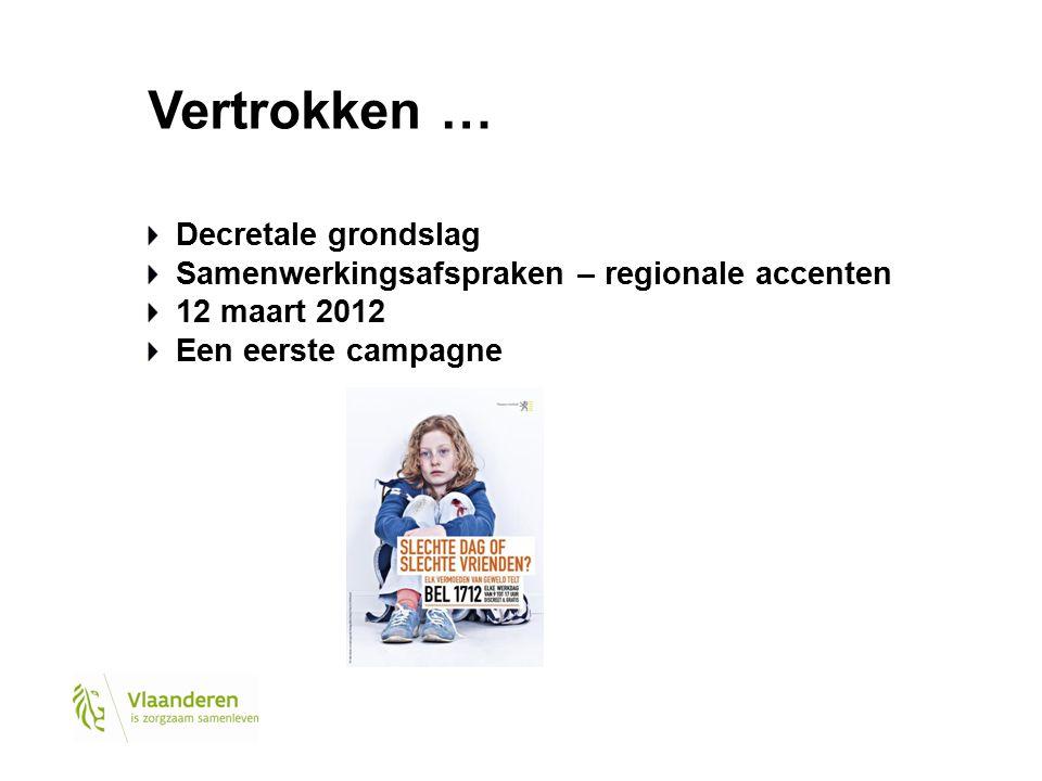 Vertrokken … Decretale grondslag Samenwerkingsafspraken – regionale accenten 12 maart 2012 Een eerste campagne