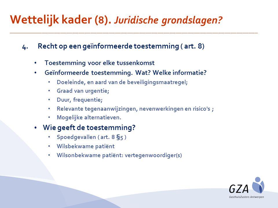 4.Recht op een geïnformeerde toestemming ( art. 8) Toestemming voor elke tussenkomst Geïnformeerde toestemming. Wat? Welke informatie? Doeleinde, en a