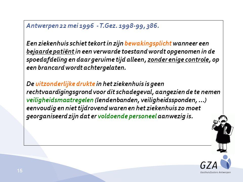 15 Antwerpen 22 mei 1996 - T.Gez. 1998-99, 386. Een ziekenhuis schiet tekort in zijn bewakingsplicht wanneer een bejaarde patiënt in een verwarde toes