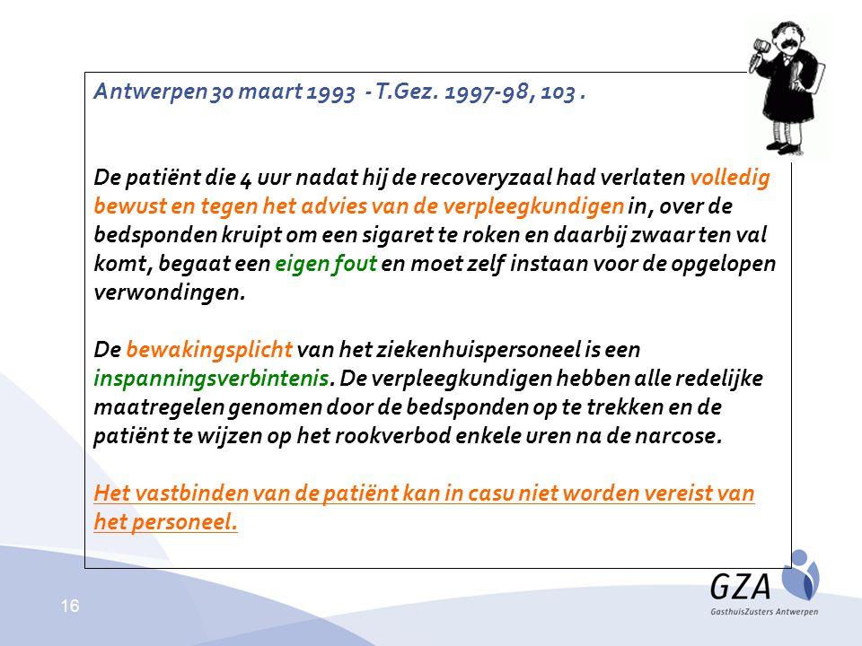 16 Antwerpen 30 maart 1993 - T.Gez. 1997-98, 103. De patiënt die 4 uur nadat hij de recoveryzaal had verlaten volledig bewust en tegen het advies van