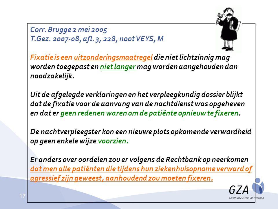 17 Corr. Brugge 2 mei 2005 T.Gez. 2007-08, afl. 3, 228, noot VEYS, M Fixatie is een uitzonderingsmaatregel die niet lichtzinnig mag worden toegepast e