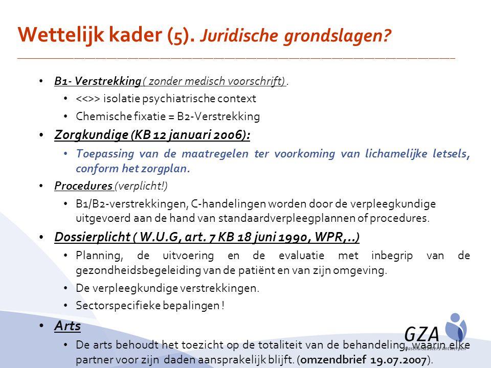 B1- Verstrekking ( zonder medisch voorschrift). > isolatie psychiatrische context Chemische fixatie = B2-Verstrekking Zorgkundige (KB 12 januari 2006)