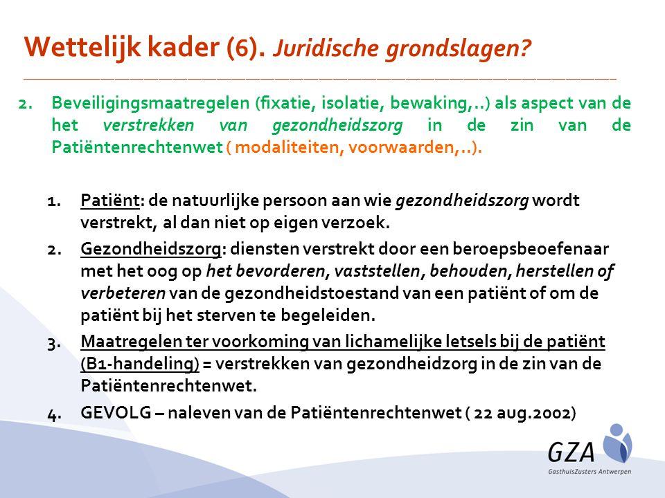 2.Beveiligingsmaatregelen (fixatie, isolatie, bewaking,..) als aspect van de het verstrekken van gezondheidszorg in de zin van de Patiëntenrechtenwet ( modaliteiten, voorwaarden,..).