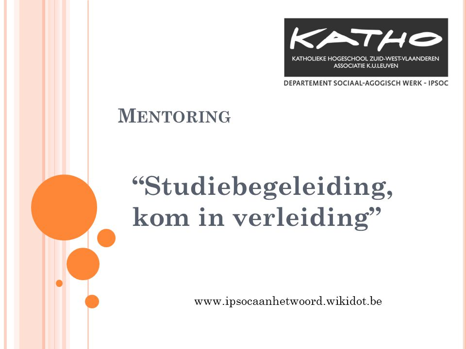 "M ENTORING ""Studiebegeleiding, kom in verleiding"" www.ipsocaanhetwoord.wikidot.be"