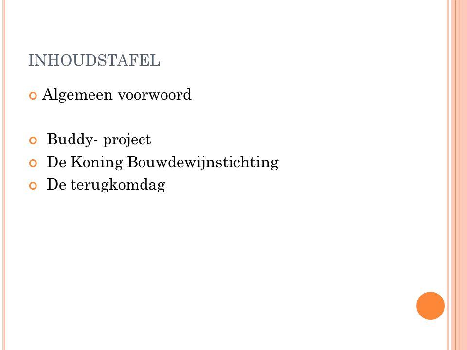 INHOUDSTAFEL Algemeen voorwoord Buddy- project De Koning Bouwdewijnstichting De terugkomdag