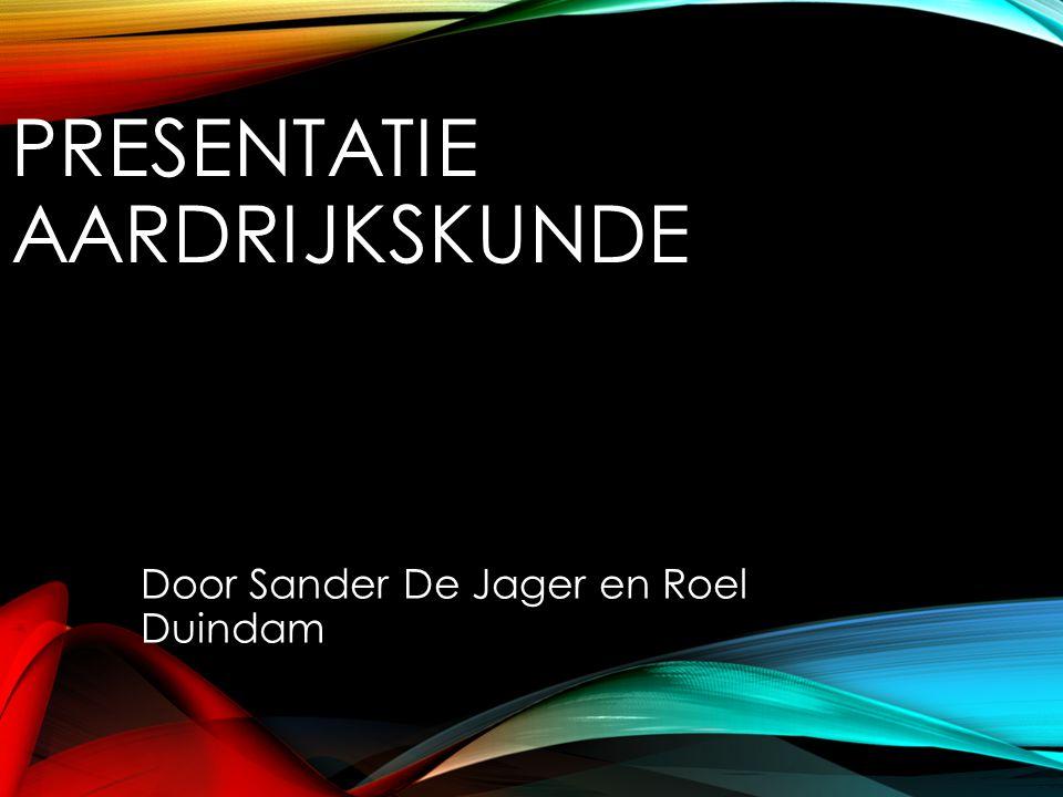 PRESENTATIE AARDRIJKSKUNDE Door Sander De Jager en Roel Duindam
