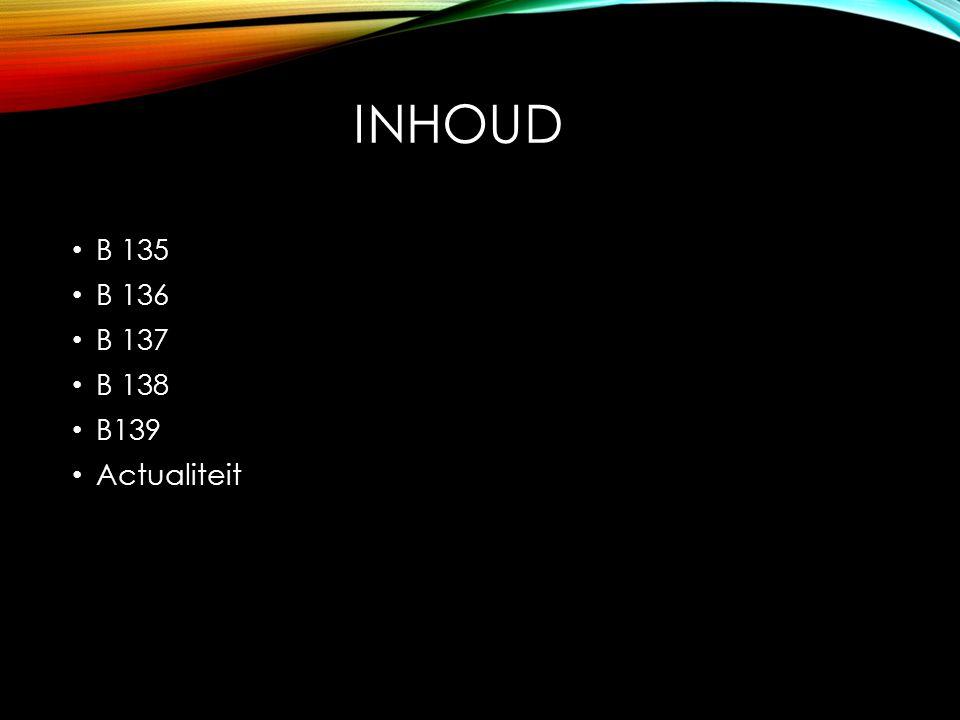 INHOUD B 135 B 136 B 137 B 138 B139 Actualiteit