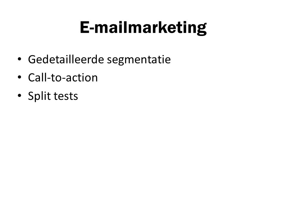E-mailmarketing Gedetailleerde segmentatie Call-to-action Split tests