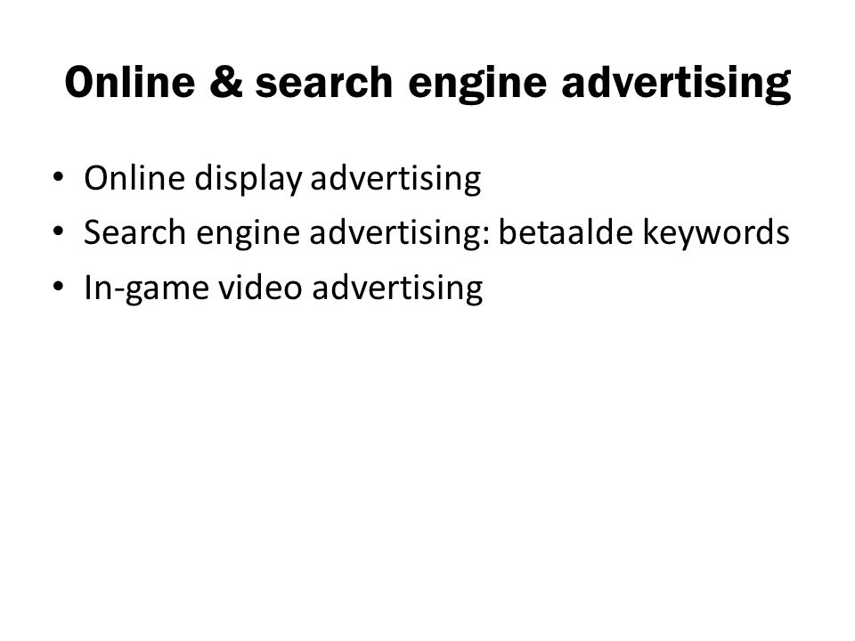 Online & search engine advertising Online display advertising Search engine advertising: betaalde keywords In-game video advertising