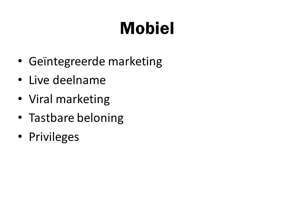 Mobiel Geïntegreerde marketing Live deelname Viral marketing Tastbare beloning Privileges