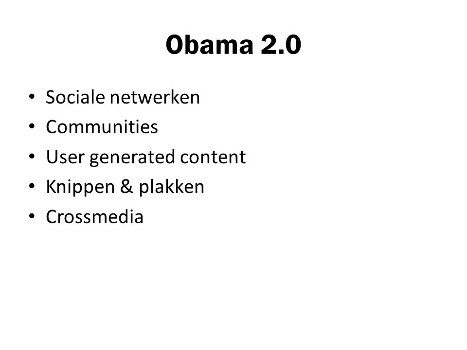 Obama 2.0 Sociale netwerken Communities User generated content Knippen & plakken Crossmedia