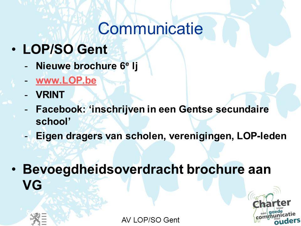 AV LOP/SO Gent Communicatie LOP/SO Gent -Nieuwe brochure 6 e lj -www.LOP.bewww.LOP.be -VRINT -Facebook: 'inschrijven in een Gentse secundaire school' -Eigen dragers van scholen, verenigingen, LOP-leden Bevoegdheidsoverdracht brochure aan VG