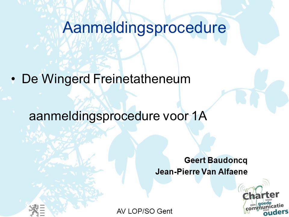 AV LOP/SO Gent Aanmeldingsprocedure De Wingerd Freinetatheneum aanmeldingsprocedure voor 1A Geert Baudoncq Jean-Pierre Van Alfaene