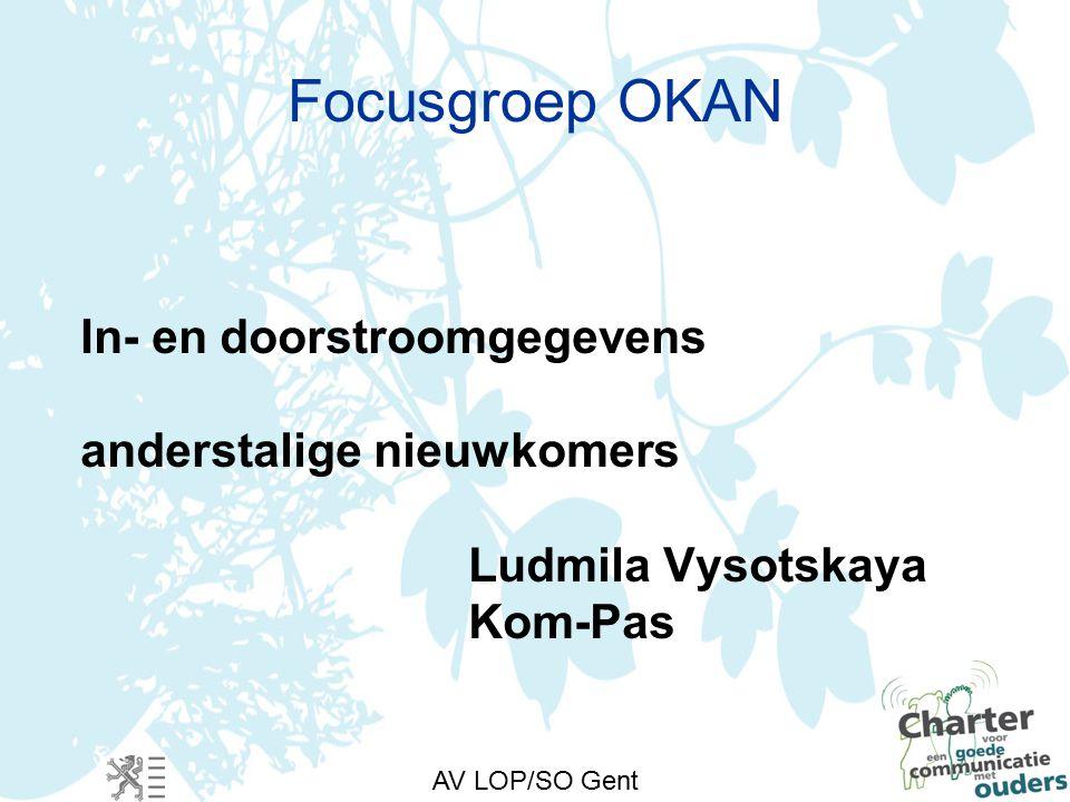 AV LOP/SO Gent Focusgroep OKAN In- en doorstroomgegevens anderstalige nieuwkomers Ludmila Vysotskaya Kom-Pas