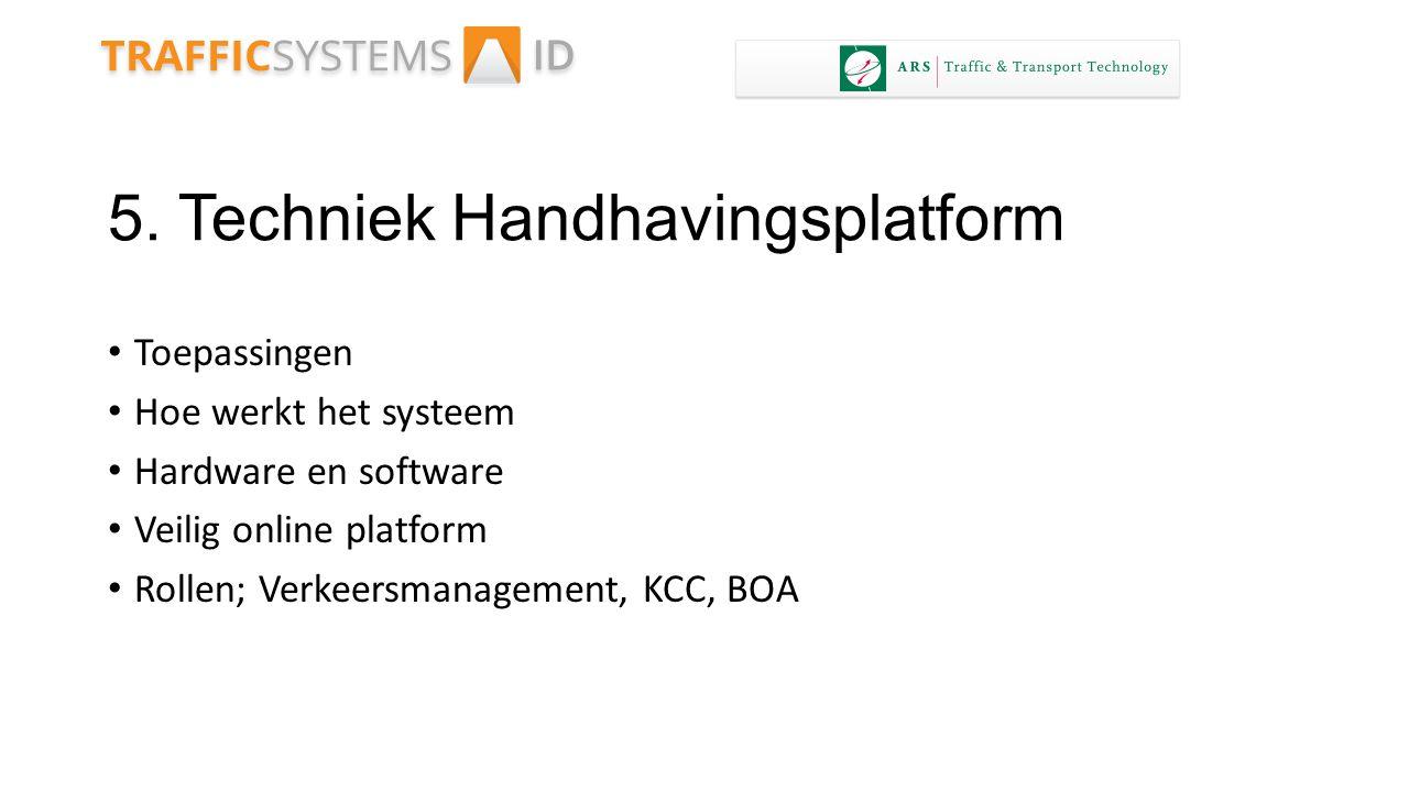 5. Techniek Handhavingsplatform Toepassingen Hoe werkt het systeem Hardware en software Veilig online platform Rollen; Verkeersmanagement, KCC, BOA