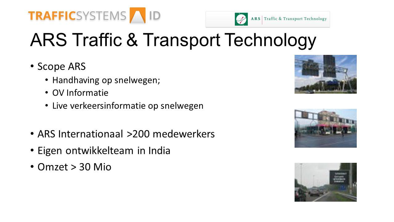 ARS Traffic & Transport Technology Scope ARS Handhaving op snelwegen; OV Informatie Live verkeersinformatie op snelwegen ARS Internationaal >200 medew