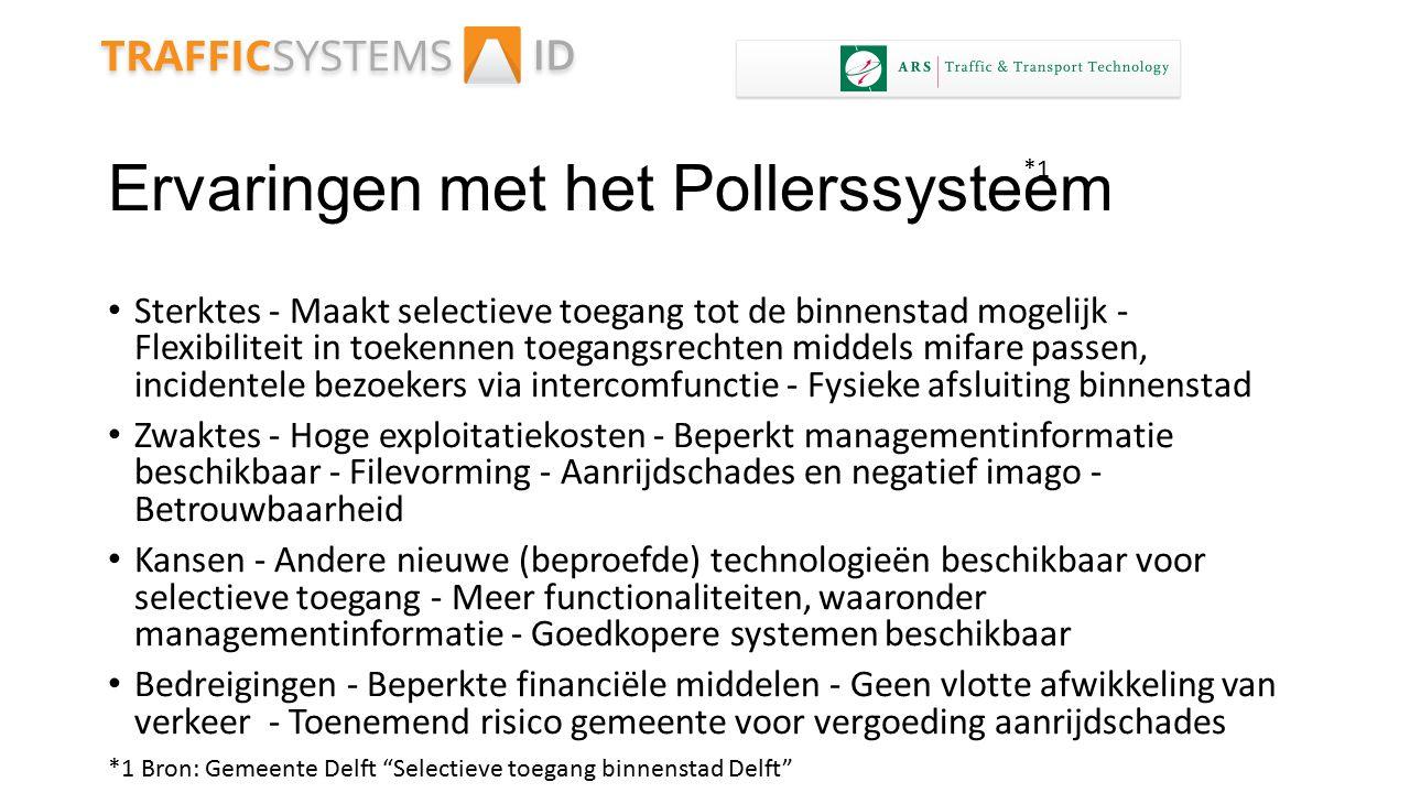 Ervaringen met het Pollerssysteem Sterktes - Maakt selectieve toegang tot de binnenstad mogelijk - Flexibiliteit in toekennen toegangsrechten middels