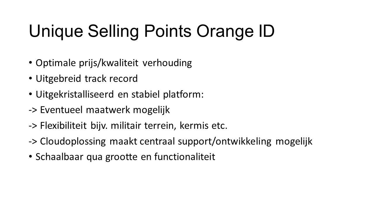 Unique Selling Points Orange ID Optimale prijs/kwaliteit verhouding Uitgebreid track record Uitgekristalliseerd en stabiel platform: -> Eventueel maat