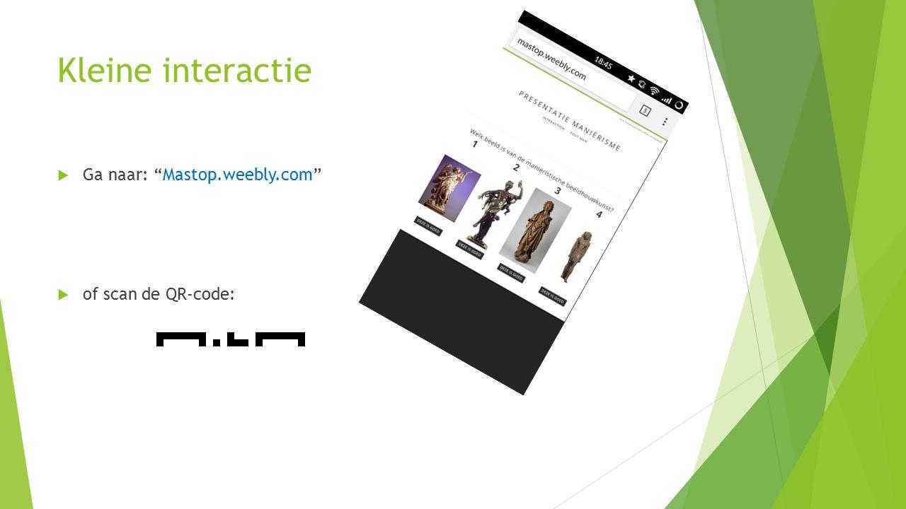 """Kleine interactie  Ga naar: """"Mastop.weebly.com""""  of scan de QR-code:"""