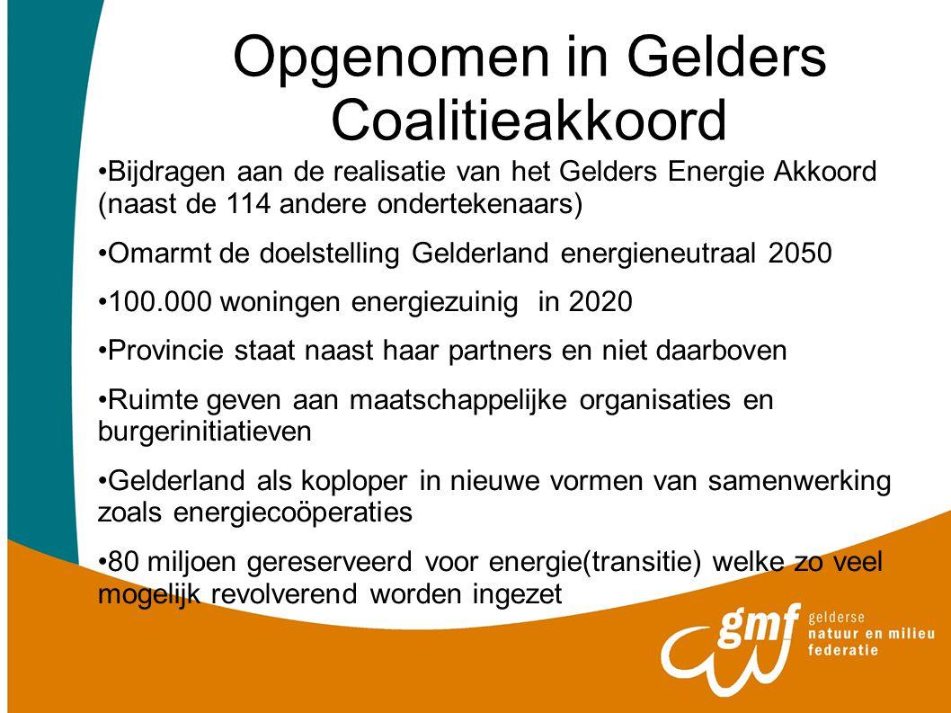 Opgenomen in Gelders Coalitieakkoord Bijdragen aan de realisatie van het Gelders Energie Akkoord (naast de 114 andere ondertekenaars) Omarmt de doelst
