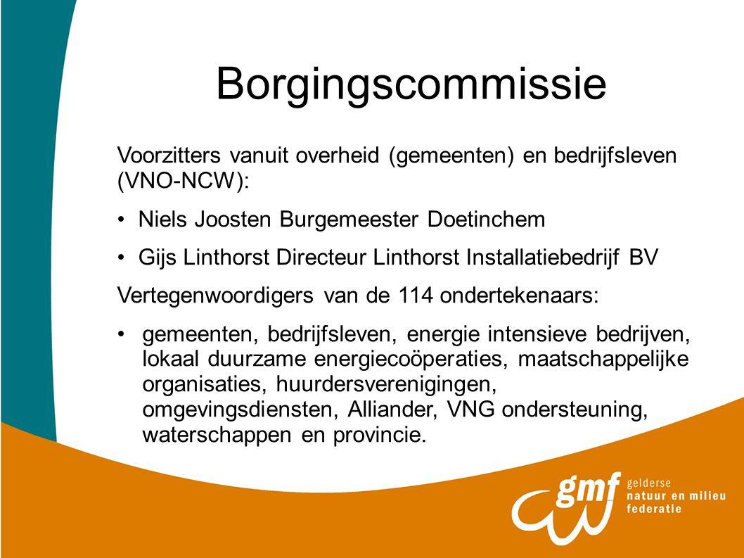 Borgingscommissie Voorzitters vanuit overheid (gemeenten) en bedrijfsleven (VNO-NCW): Niels Joosten Burgemeester Doetinchem Gijs Linthorst Directeur L