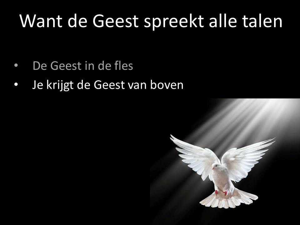 De Geest in de fles Je krijgt de Geest van boven Want de Geest spreekt alle talen