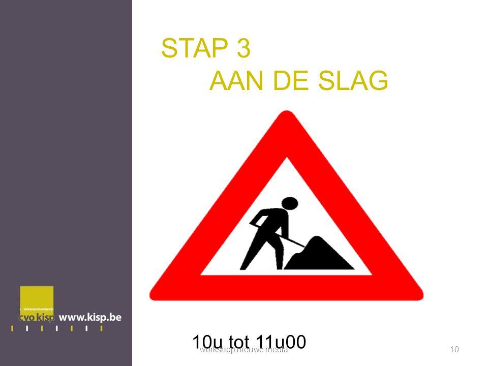 STAP 3 AAN DE SLAG 10u tot 11u00 workshop nieuwe media10