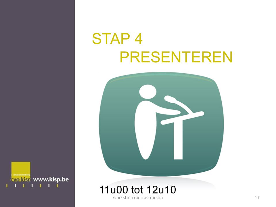 STAP 4 PRESENTEREN 11u00 tot 12u10 workshop nieuwe media11