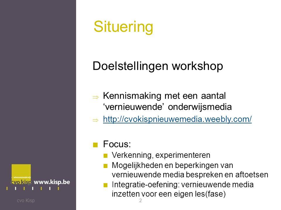 Situering Doelstellingen workshop  Kennismaking met een aantal 'vernieuwende' onderwijsmedia  http://cvokispnieuwemedia.weebly.com/  http://cvokispnieuwemedia.weebly.com/ Focus: Verkenning, experimenteren Mogelijkheden en beperkingen van vernieuwende media bespreken en aftoetsen Integratie-oefening: vernieuwende media inzetten voor een eigen les(fase) 2cvo Kisp