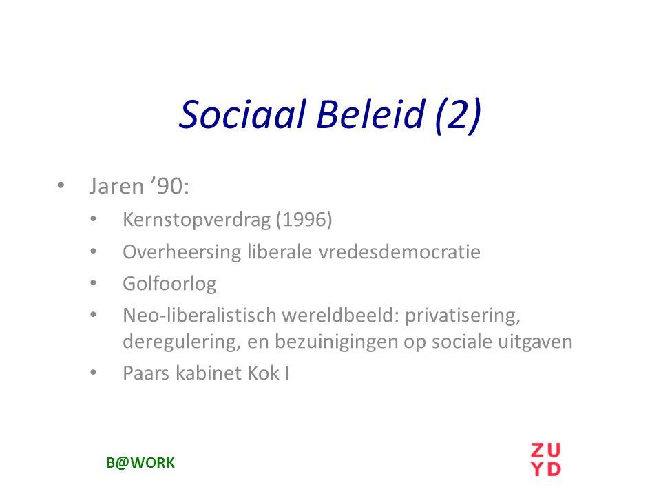 Sociaal Beleid (2) Jaren '90: Kernstopverdrag (1996) Overheersing liberale vredesdemocratie Golfoorlog Neo-liberalistisch wereldbeeld: privatisering, deregulering, en bezuinigingen op sociale uitgaven Paars kabinet Kok I B@WORK