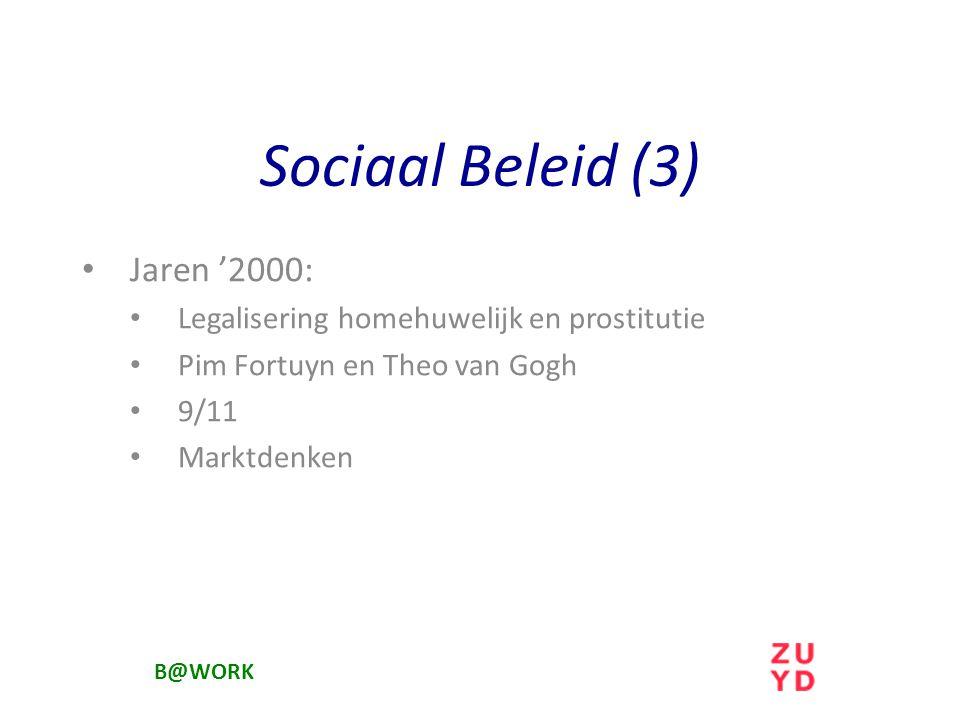 Sociaal Beleid (3) Jaren '2000: Legalisering homehuwelijk en prostitutie Pim Fortuyn en Theo van Gogh 9/11 Marktdenken B@WORK