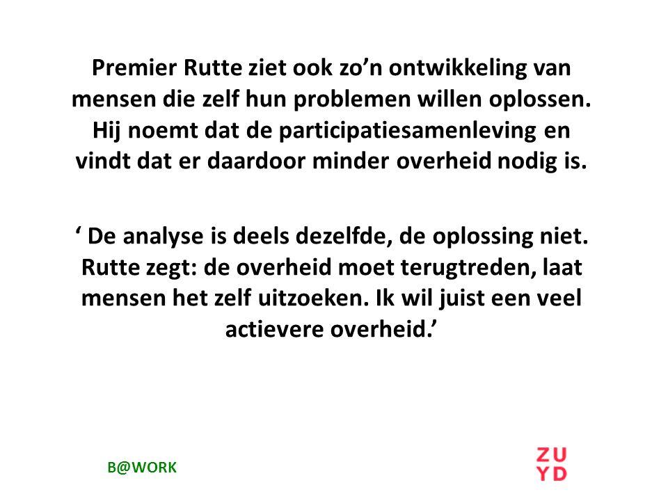 Premier Rutte ziet ook zo'n ontwikkeling van mensen die zelf hun problemen willen oplossen.