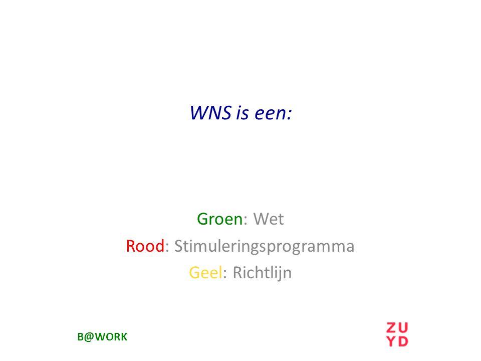 WNS is een: Groen: Wet Rood: Stimuleringsprogramma Geel: Richtlijn B@WORK