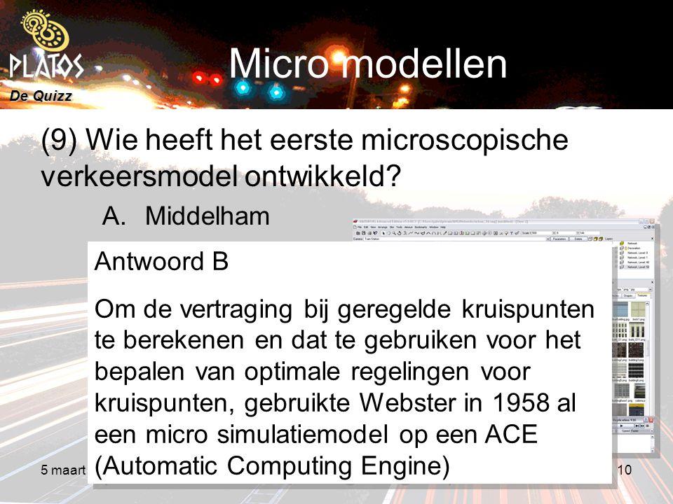 De Quizz 5 maart 20088e PLATOS colloquium, Rekenen aan Duurzaamheid 10 Micro modellen (9) Wie heeft het eerste microscopische verkeersmodel ontwikkeld.