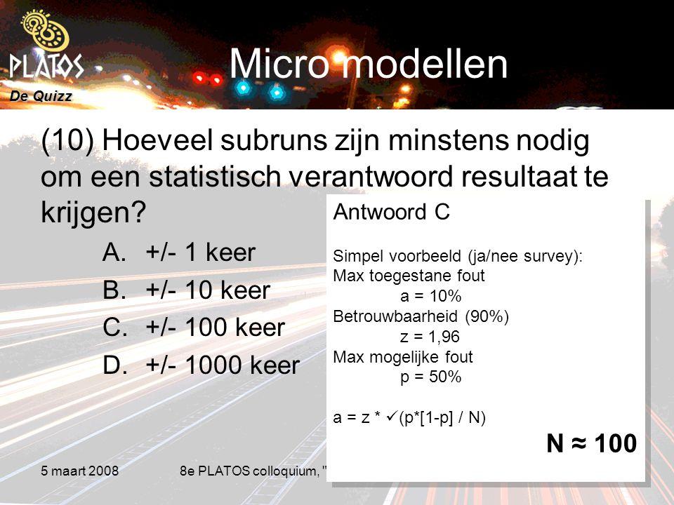 De Quizz 5 maart 20088e PLATOS colloquium, Rekenen aan Duurzaamheid 11 Micro modellen (10) Hoeveel subruns zijn minstens nodig om een statistisch verantwoord resultaat te krijgen.