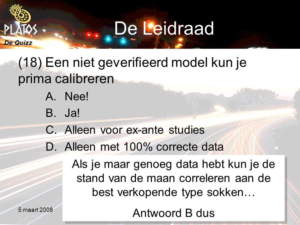 De Quizz 5 maart 20088e PLATOS colloquium, Rekenen aan Duurzaamheid 19 De Leidraad (18) Een niet geverifieerd model kun je prima calibreren A.Nee.